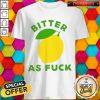 Official Bitter As Fuck Shirt