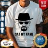 Official Breaking Bad Say My Name Shirt