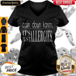 Official Calm Down Karen It's Just Allergies V-neck