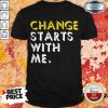 Official Change Starts With Me Shirt