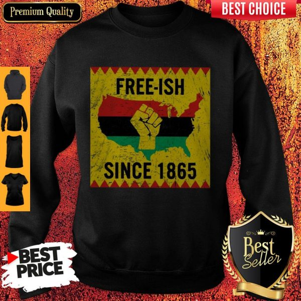 Official End Of Slavery Free Ish Since 1865 Sweatshirt