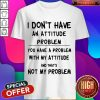 Official I Don't Have An Attitude Problem Shirt