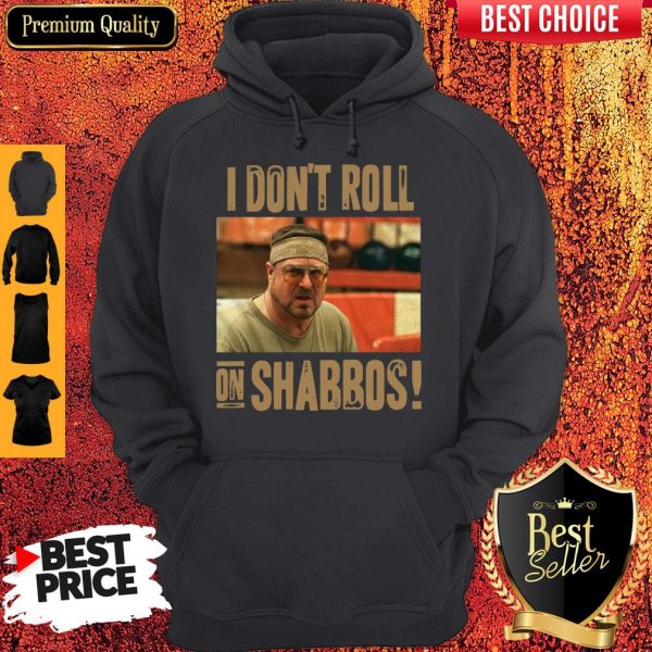 Official I Don't Roll On Shabbos Big Lebowski John Goodman Hoodie