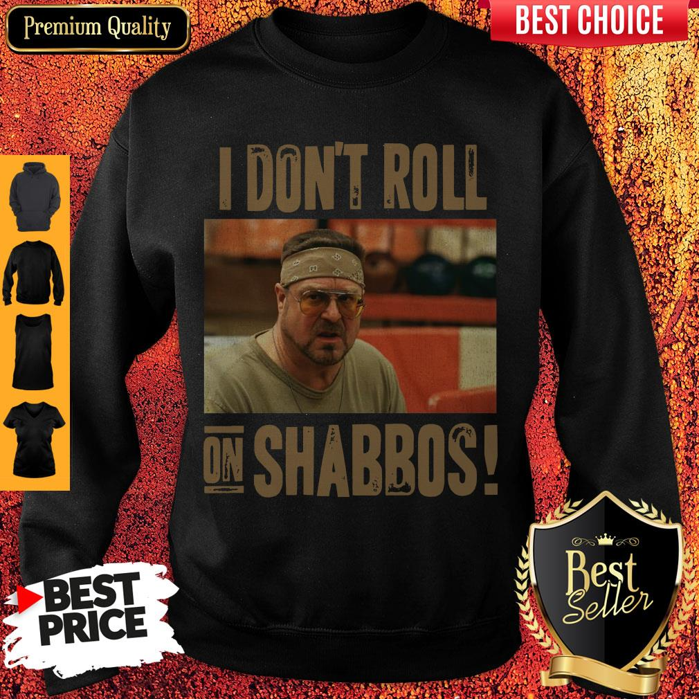 Official I Don't Roll On Shabbos Big Lebowski John Goodman Sweatshirt