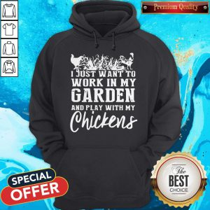 Official I Just Want To Work In My Garden And Play With My Chickens Hoodie