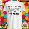 Official I'm Pretty Busy Today Shirt