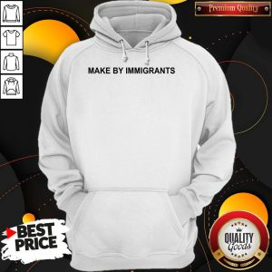 Official Make By Immigrants Hoodie