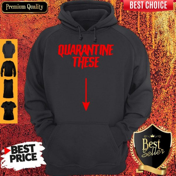 Official Quarantine These Hoodie