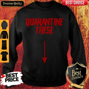 Official Quarantine These Sweatshirt