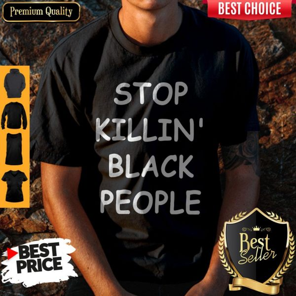 Official Stop Killin' Black People Shirt