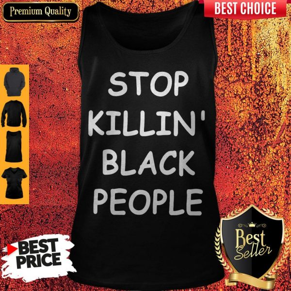 Official Stop Killin' Black People Tank Top