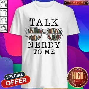 Official Talk Nerdy To Me Shirt