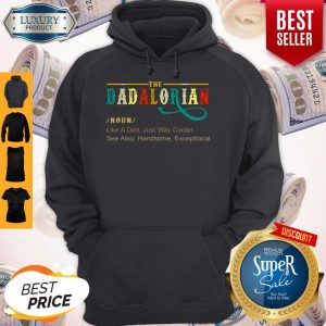 Official The Dadalorian Like A Dad Just Way Cooler Hoodie