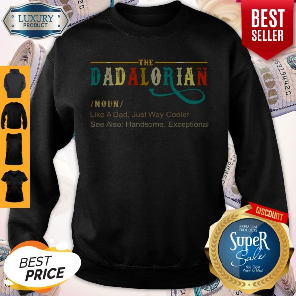 Official The Dadalorian Like A Dad Just Way Cooler Sweatshirt