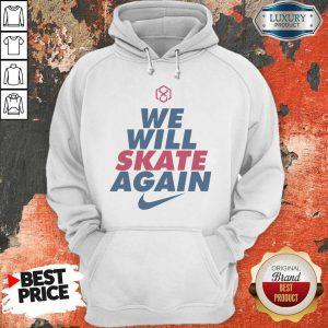 Official We Will Skate Again Nike Hoodie