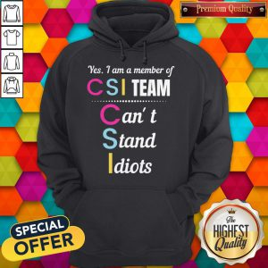 Official Yes I Am A Member Of CSI Team Can't Stand Idiots Hoodie