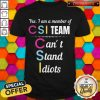 Official Yes I Am A Member Of CSI Team Can't Stand Idiots Shirt