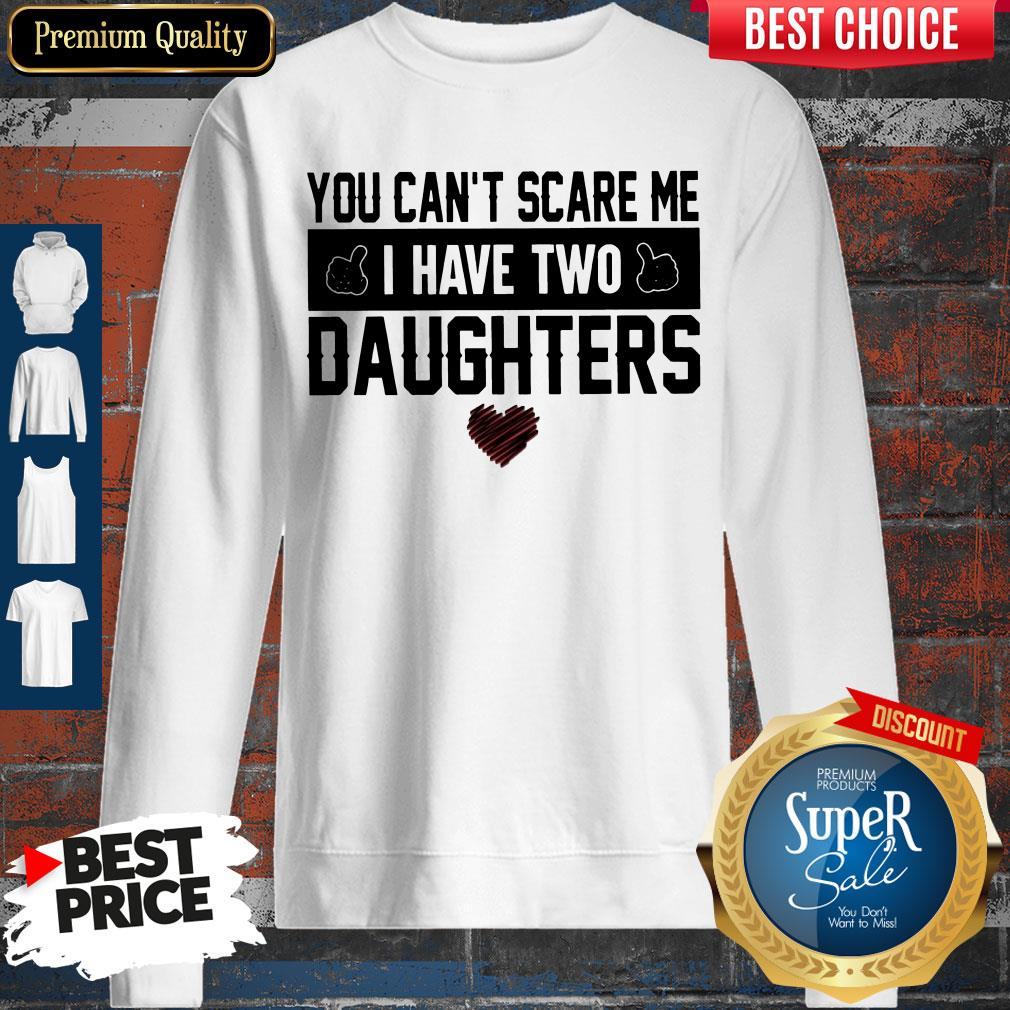 Official You Can't Scare Me I Have Two Daughters Sweatshirt