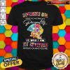 Peace Lips September Girl Make No Mistake My Personality Is Who I Am Shirt