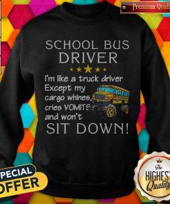 School Bus Driver I'm Like A Truck Driver Sweatshirt