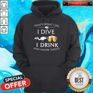 Scuba Diving That's What I Do I Dive I Drink And I Know Things Hoodie