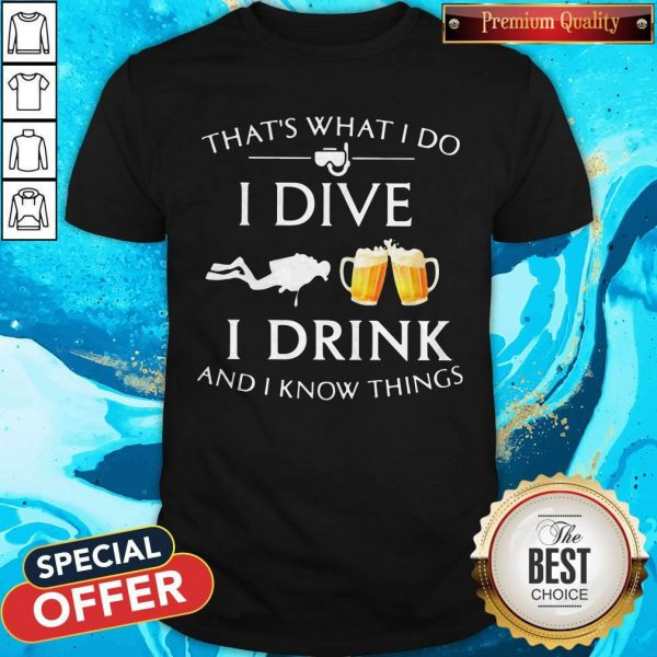 Scuba Diving That's What I Do I Dive I Drink And I Know Things Shirt