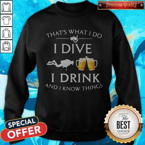 Scuba Diving That's What I Do I Dive I Drink And I Know Things Sweatshirt