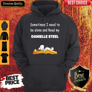 Snoopy Sometimes I Need To Be Alone And Read My Danielle Steel Hoodie