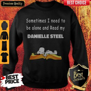 Snoopy Sometimes I Need To Be Alone And Read My Danielle Steel Sweatshirt