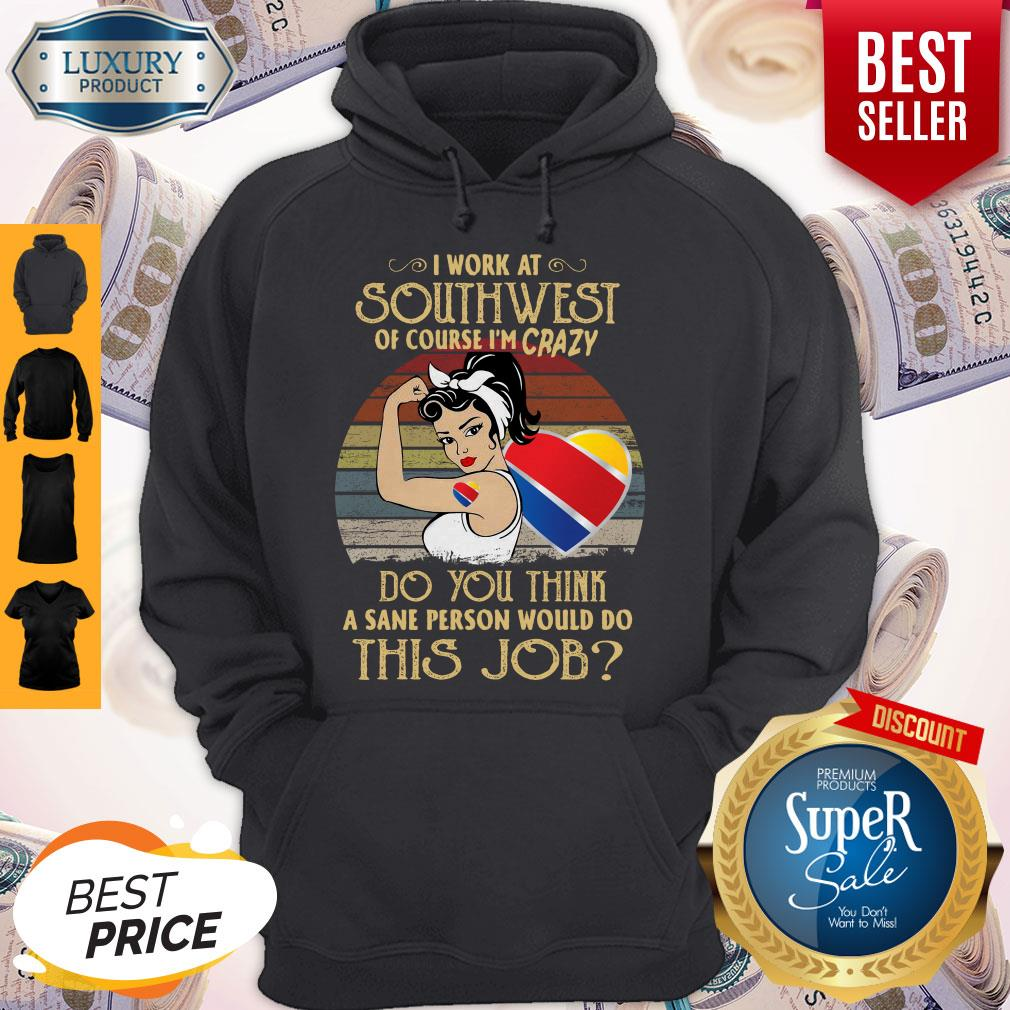 Strong Woman I Work At Southwest Do You Think A Sane Person Would Do This Job Vintage Hoodie