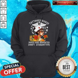 Tattooed Nurse Inked And Educated Don't Stereotype Books Flowers Hoodie