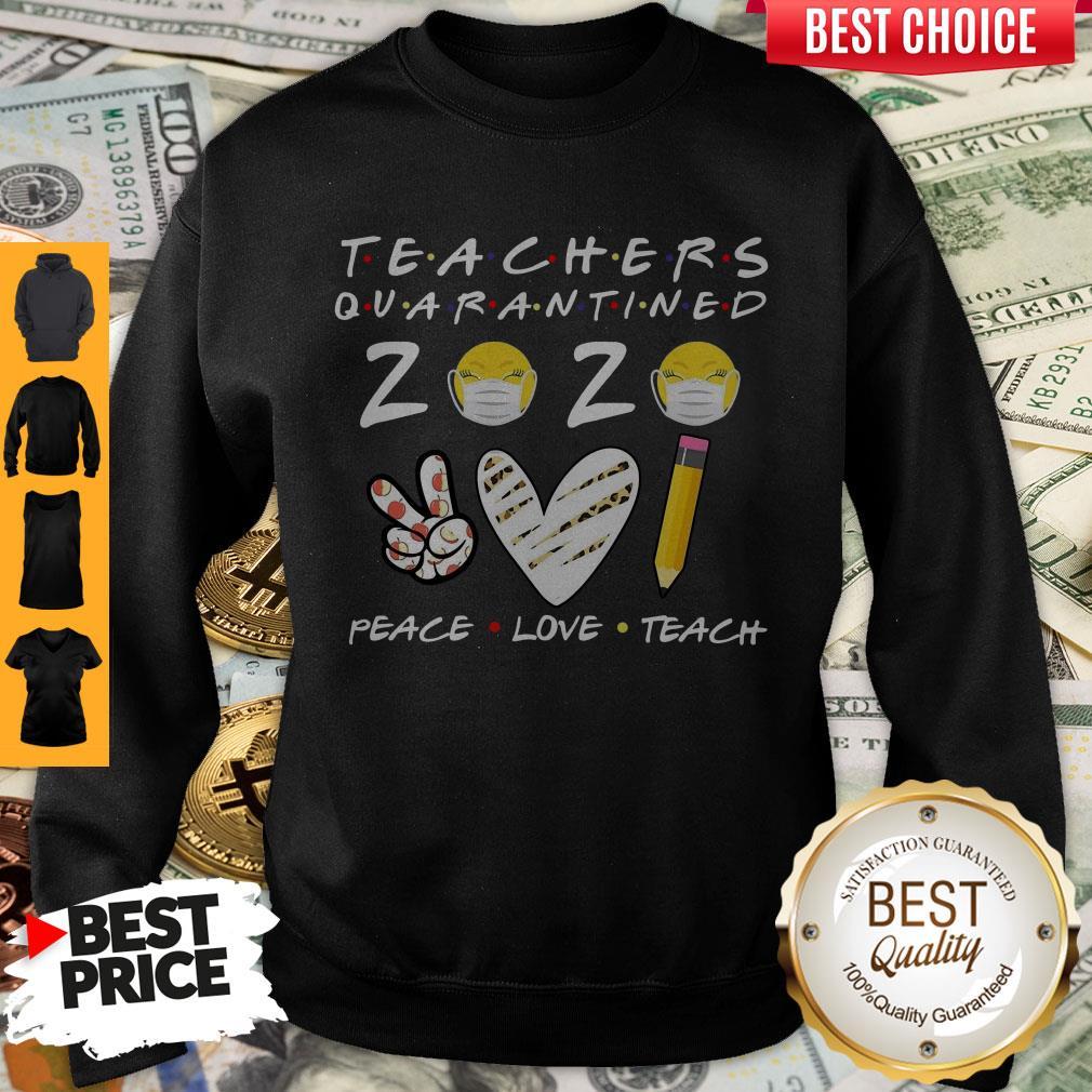 Teachers Quarantined 2020 Peace Love Teach Sweatshirt