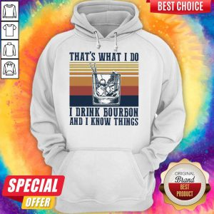 That's What I Do I Drink Bourbon And I Know Things Hoodie
