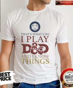 That's What I Do I Play D And D I Know Things Shirt