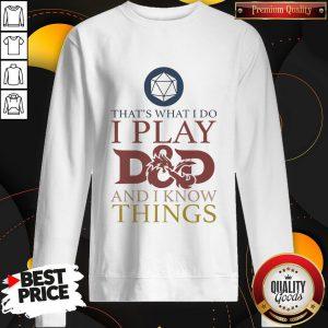 That's What I Do I Play D And D I Know Things Sweatshirt