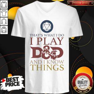 That's What I Do I Play D And D I Know Things V-neck