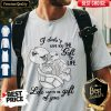 Turtle I Didn't Give You The Gift Of Life Shirt