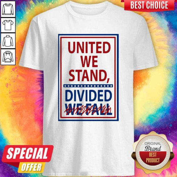 United We Stand Divided We Fall Not Shirt
