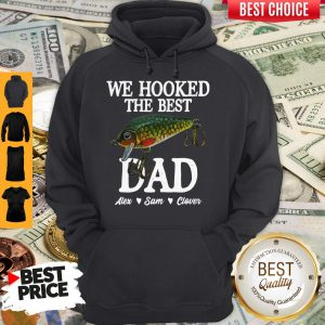 We Hooked The Best Dad Alex Sam Clover Hoodie