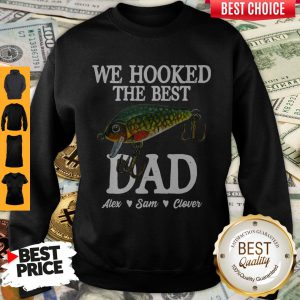 We Hooked The Best Dad Alex Sam Clover Sweatshirt