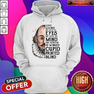 William Shakespeare Love Looks Not With The Eyes But With The Mind Hoodie