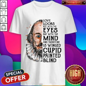 William Shakespeare Love Looks Not With The Eyes But With The Mind Shirt