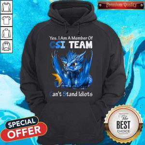 Yes I Am Member Of CSI Team Can't Stand Idiots Blue Dragon Hoodie