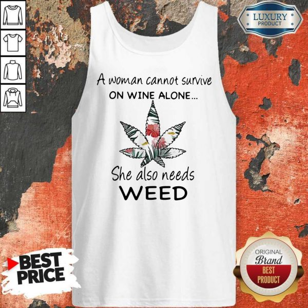 A Woman Cannot Survive On Wine Alone She Also Needs Weed Flower Tank Top