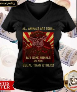 All Animals Are Equal But Some Animals Are More Equal Than Others V-neck