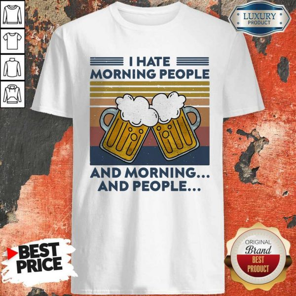 Beer I Hate Morning People And Morning And People Vintage Shirt