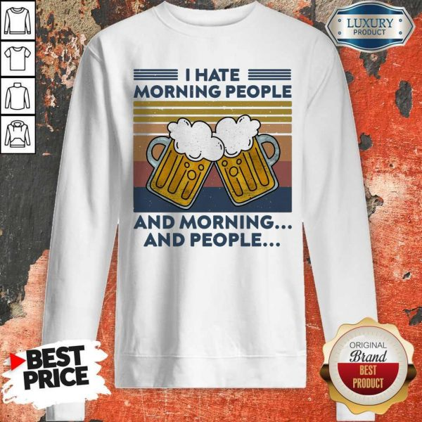 Beer I Hate Morning People And Morning And People Vintage Sweatshirt
