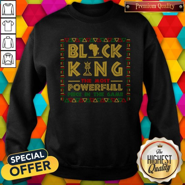 Black King The Most Powerful Piece In The Game Sweatshirt