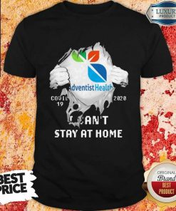 Blood Inside Me Adventist Health Covid 19 2020 I Can't Stay At Home Shirt
