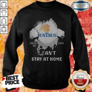 Blood Inside Me Suntrust Banks Covid 19 2020 I Can't Stay At Home Sweatshirt